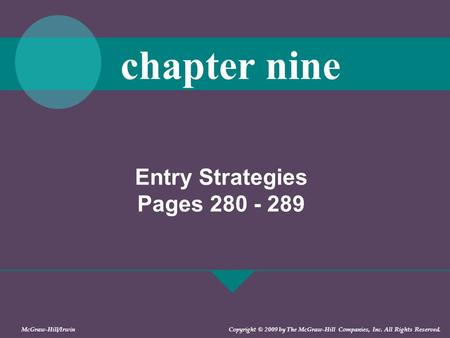 Entry Strategies Pages 280 - 289 chapter nine McGraw-Hill/Irwin Copyright © 2009 by The McGraw-Hill Companies, Inc. All Rights Reserved.