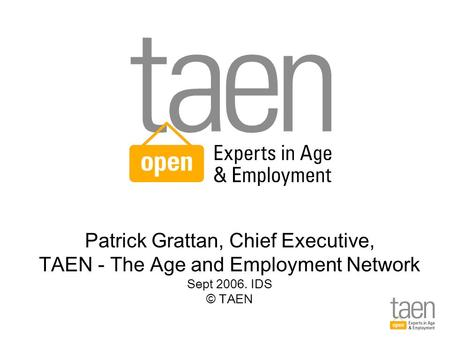 Patrick Grattan, Chief Executive, TAEN - The Age and Employment Network Sept 2006. IDS © TAEN.
