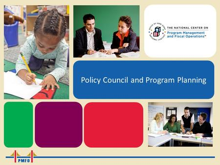Policy Council and Program Planning. The Head Start Program Planning Cycle National Center on Program Management and Fiscal Operations (PMFO)