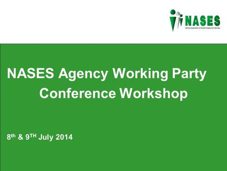 NASES Agency Working Party Conference Workshop 8 th & 9 TH July 2014.