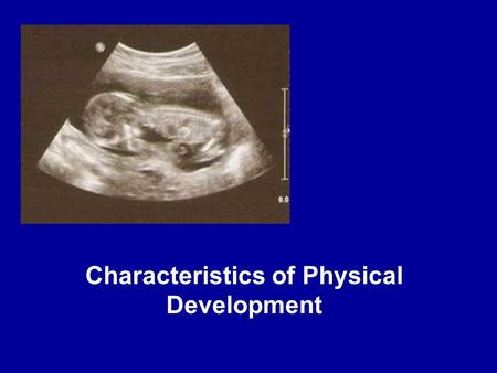 Characteristics of Physical Development