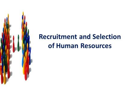"Recruitment and Selection of Human Resources. Recruitment of Human Resources Recruitment is defined as "" a process to discover the sources of manpower."