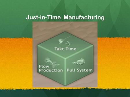 "Just-in-Time Manufacturing. A. INTRODUCTION Why ""Just-in-Time"" manufacturing ? Why ""Just-in-Time"" manufacturing ? No large capital outlays required. No."