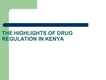 THE HIGHLIGHTS OF DRUG REGULATION IN KENYA. Presentation by: Dr. Joseph K. Yano B.Pharm (Nbi) L.L.B (Moi) Legal Officer Pharmacy and Poisons Board Ministry.
