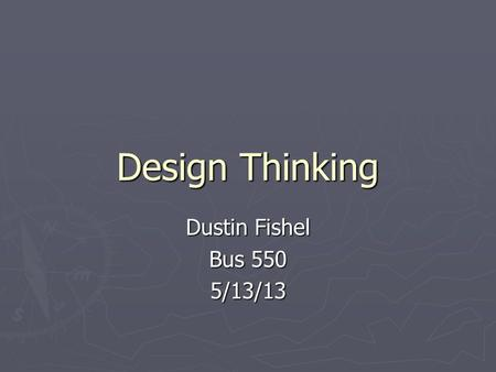 Design Thinking Dustin Fishel Bus 550 5/13/13. Thomas Edison ► Born February 11, 1847 ► Inventor of:  Phonograph  Kinetophone  Motion pictures  Light.