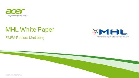 ACER CONFIDENTIAL MHL White Paper EMEA Product Marketing.
