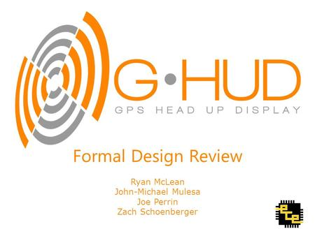 Ryan McLean John-Michael Mulesa Joe Perrin Zach Schoenberger Formal Design Review.