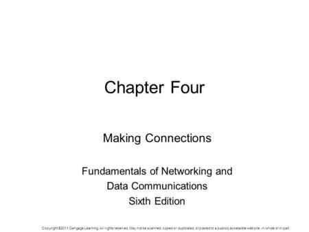 Chapter Four Making Connections Fundamentals of Networking and Data Communications Sixth Edition Copyright ©2011 Cengage Learning. All rights reserved.