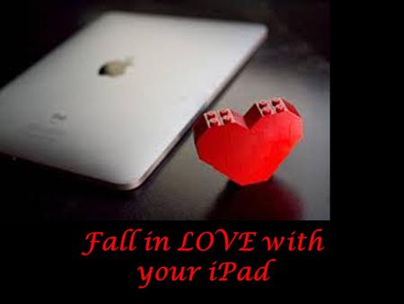 Fall in LOVE with your iPad Thoughts on Using the iPad in your Classroom In Safari, go to todaysmeet.com/Whitewright Type in your name and tap JOIN Please.