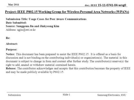 May 2011 doc.: IEEE 15-11-0741-04-wng0 SubmissionSamsung Electronics, SNU Project: IEEE P802.15 Working Group for Wireless Personal Area Networks (WPANs)