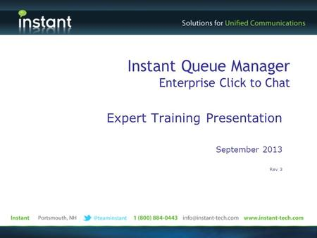 Expert Training Presentation September 2013 Rev 3 Instant Queue Manager Enterprise Click to Chat.