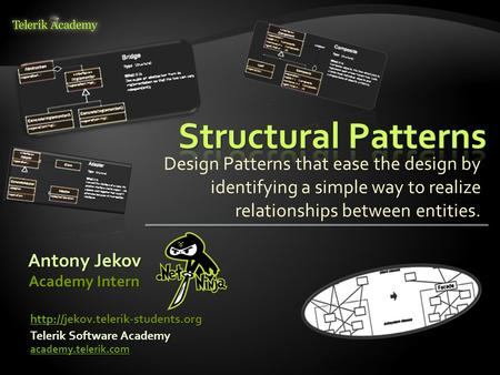 Design Patterns that ease the design by identifying a simple way to realize relationships between entities. Antony Jekov Telerik Software Academy academy.telerik.com.