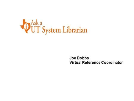Joe Dobbs Virtual Reference Coordinator. Statistics Survey Results UT Austin Online Reference QuestionPoint -vs- Instant Messaging Questions.