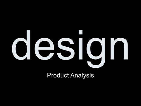Design Product Analysis. What is a product analysis? Why is it used? How do you do a product analysis ?