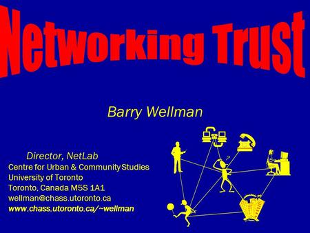 Barry Wellman Director, NetLab Centre for Urban & Community Studies University of Toronto Toronto, Canada M5S 1A1