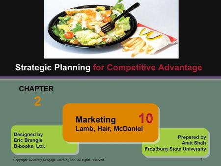 1 Copyright ©2009 by Cengage Learning Inc. All rights reserved Designed by Eric Brengle B-books, Ltd. CHAPTER 2 Strategic Planning for Competitive Advantage.