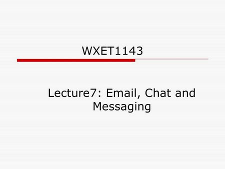 WXET1143 Lecture7: Email, Chat and Messaging. Introduction  Electronic mail is everywhere.  Now many people in business, government, and education use.