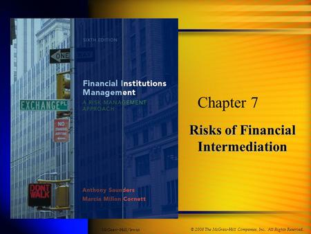 Risks of Financial Intermediation Chapter 7 © 2008 The McGraw-Hill Companies, Inc., All Rights Reserved. McGraw-Hill/Irwin.