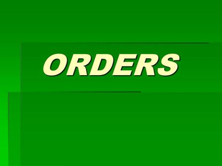 ORDERS. Placing Orders  Date  Reference Number  Covering letter.
