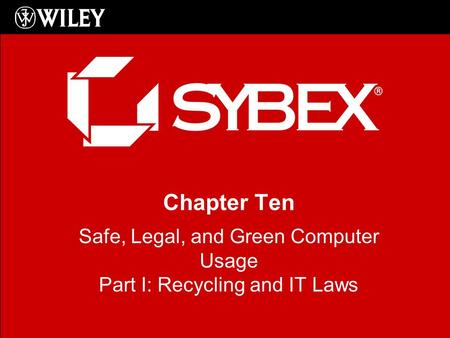 Chapter Ten Safe, Legal, and Green Computer Usage Part I: Recycling and IT Laws.
