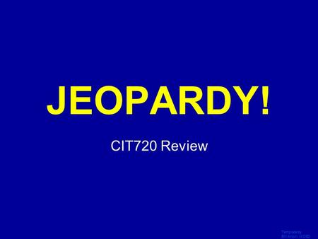Template by Bill Arcuri, WCSD Click Once to Begin JEOPARDY! CIT720 Review.