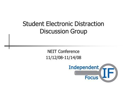 Student Electronic Distraction Discussion Group NEIT Conference 11/12/08-11/14/08.