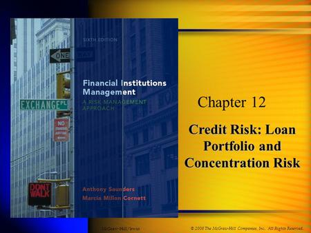 Credit Risk: Loan Portfolio and Concentration Risk Chapter 12 © 2008 The McGraw-Hill Companies, Inc., All Rights Reserved. McGraw-Hill/Irwin.