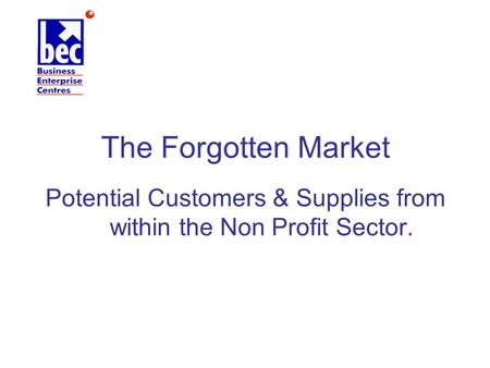 The Forgotten Market Potential Customers & Supplies from within the Non Profit Sector.