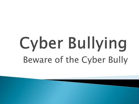 Beware of the Cyber Bully.  Learners will practice netiquette as they communicate with others on the Internet and develop resources to cope with online.