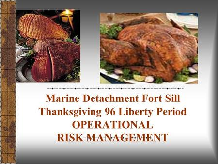 Marine Detachment Fort Sill Thanksgiving 96 Liberty Period OPERATIONAL RISK MANAGEMENT.