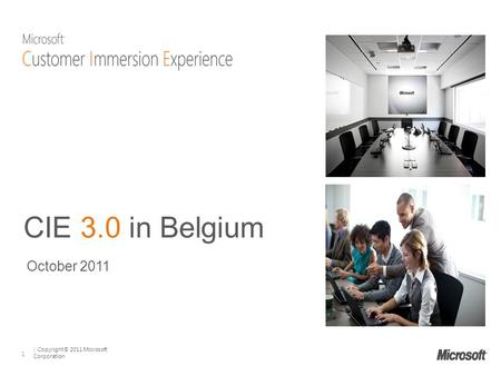 | Copyright© 2011 Microsoft Corporation 1 CIE 3.0 in Belgium October 2011.