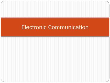 Electronic Communication. Types: Chatting Blogs Podcasting Discussion Boards Text Messaging Email.
