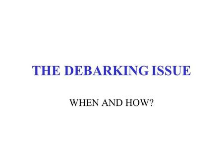 THE DEBARKING ISSUE WHEN AND HOW?. Definitions  Bark-free wood Wood from which all bark, except ingrown bark around knots and bark pockets between rings.