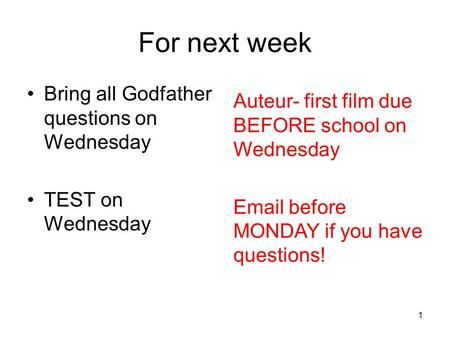 For next week Bring all Godfather questions on Wednesday