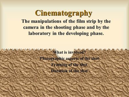 Cinematography The manipulations of the film strip by the camera in the shooting phase and by the laboratory in the developing phase. What is involved?