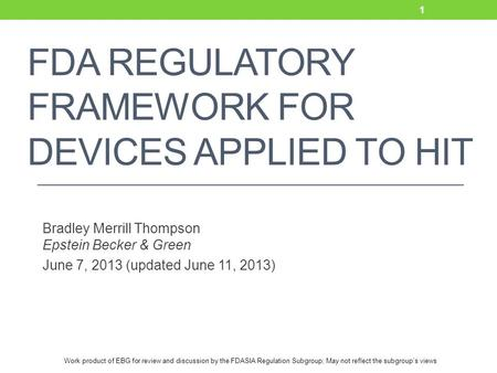 Work product of EBG for review and discussion by the FDASIA Regulation Subgroup; May not reflect the subgroup's views FDA REGULATORY FRAMEWORK FOR DEVICES.
