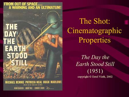 The Shot: Cinematographic Properties The Day the Earth Stood Still (1951) copyright © Errol Vieth, 2002.