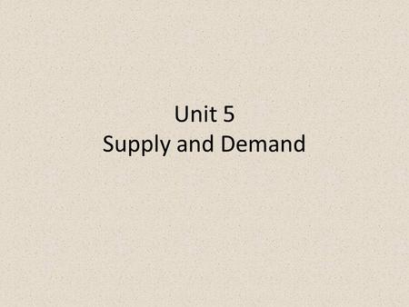 Unit 5 Supply and Demand. Quantity Demanded Two characteristics of demand for consumers; willingness to buy and ability to buy How much would you pay.