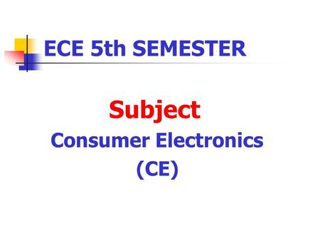 ECE 5th SEMESTER Subject Consumer Electronics (CE)