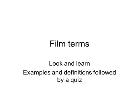 Film terms Look and learn Examples and definitions followed by a quiz.
