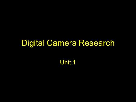 Digital Camera Research Unit 1. Objective You will be going on an online shopping trip. You have 3 clients – –a teenage girl, –TBSHS ICT Department and.