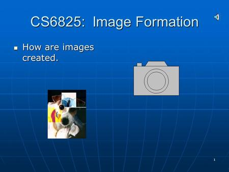 1 CS6825: Image Formation How are images created. How are images created.