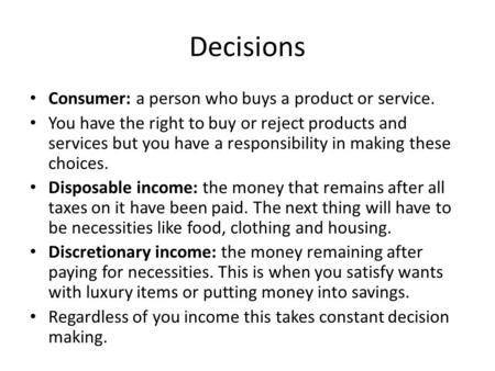 Decisions Consumer: a person who buys a product or service. You have the right to buy or reject products and services but you have a responsibility in.