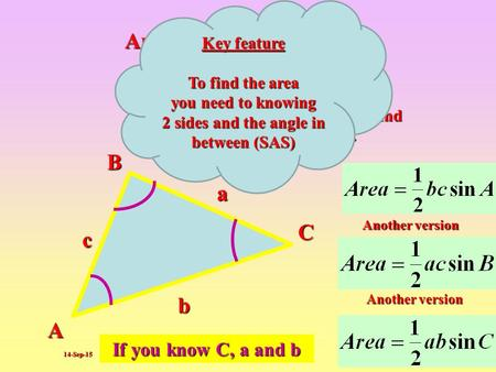 14-Sep-15 Area of ANY Triangle A B C a b c The area of ANY triangle can be found by the following formula. Another version Another version Key feature.