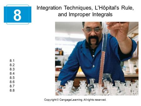 Integration Techniques, L'Hôpital's Rule, and Improper Integrals 8 Copyright © Cengage Learning. All rights reserved. 8.1 8.2 8.3 8.4 8.5 8.6 8.7 8.8.