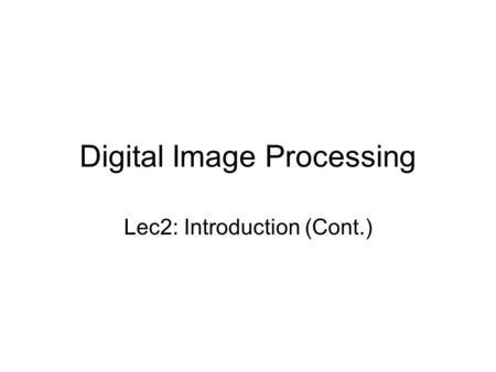 Digital Image Processing Lec2: Introduction (Cont.)