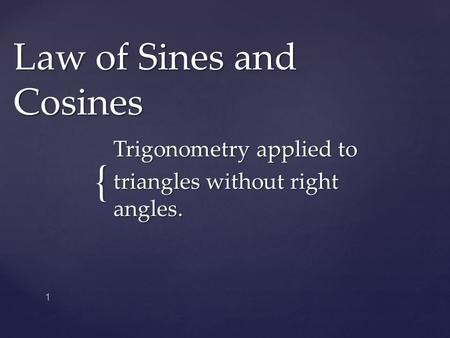 { Law of Sines and Cosines Trigonometry applied to triangles without right angles. 1.