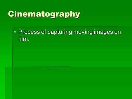 Cinematography  Process of capturing moving images on film.