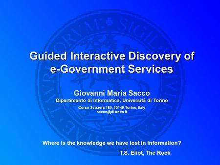 Guided Interactive Discovery of e-Government Services Giovanni Maria Sacco Dipartimento di Informatica, Università di Torino Corso Svizzera 185, 10149.