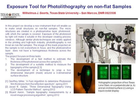 Exposure Tool for Photolithography on non-flat Samples Wilhelmus J. Geerts, Texas State University – San Marcos, DMR 0923506 In this project we develop.